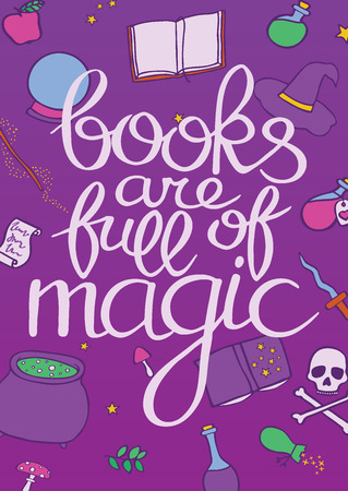 Books are full of magic. Hand drawn poster with a calligraphic quote. This vector illustration can be used for a card or print.