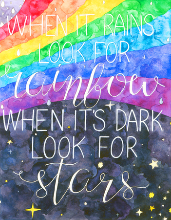 rains: When it rains look for rainbow When its dark look for stars. Motivation quote. Hand drawn watercolor print with hand lettering. Art illustration can be used as print for t-shirt, bag, poster