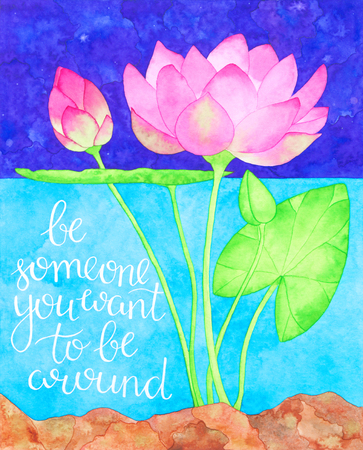 poster art: Be someone you want to be around. Motivation quote. Hand drawn watercolor print with hand lettering. Art illustration can be used as print for t-shirt, bag, poster