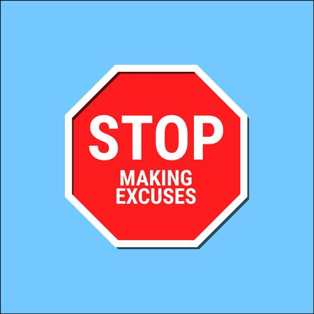 Stop Making Excuses. Road sign icon. Vector illustration Ilustracja