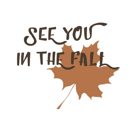 Modern calligraphy phrase See You In The Fall. Vector autumn Illustration