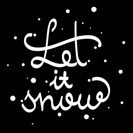 let it snow: Let It Snow. Calligraphic quote. Typographic Design. White hand lettering text isolated on black background. For housewarming posters, greeting cards, home decorations. Vector calligraphy illustration