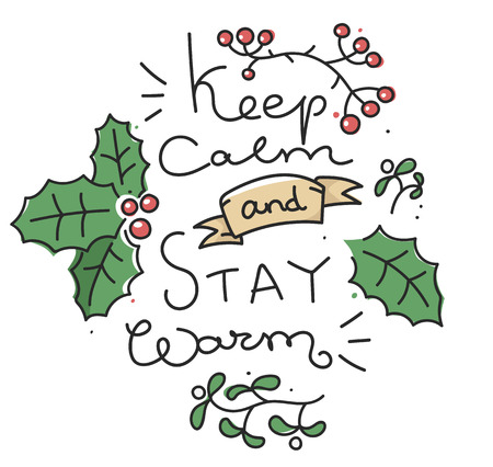 ilex: winter inspirational card, poster or banner with lettering quote - keep calm and stay warm - and doodle leaves of ilex and mistletoe and red berries