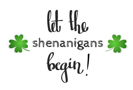 St. Patricks day slogan - Let the shenanigans begin. Vector illustration with a hand-drawn lettering Illustration