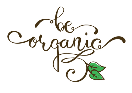 eco slogan: hand lettering vector words Be Organic