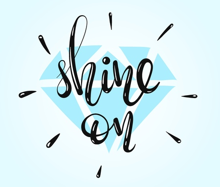 Shine On - hand written lettering with a diamond on the background. Inspirational quote. Vector illustration Çizim
