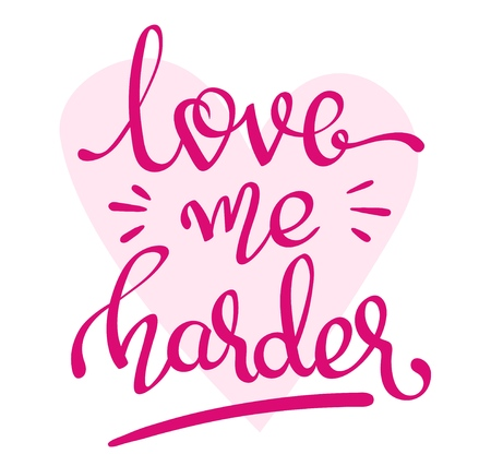 - Love Me Harder - handwritten lettering words Illustration