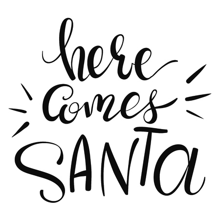 Hand-written lettering phrase Here Comes Santa