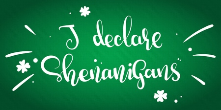 I Declare Shenanigans, vector illustration for St.Patricks day, hand written lettering phrase