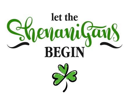 Let the Shenanigans Begin, vector illustration for St.Patricks day, hand written lettering phrase
