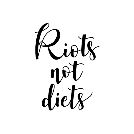 Riots not diets handwritten lettering phrase isolated on white background. Conceptual hand drawn typography motivational text. Vector illustration of body positive inspirational calligraphy sign.