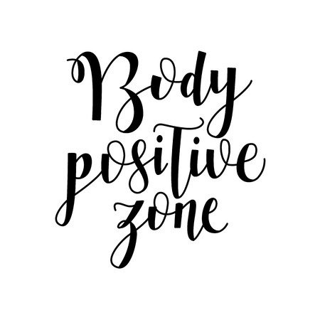 Body positive zone handwritten lettering sign isolated on white background. Conceptual hand drawn calligraphy motivational text. Vector illustration inspirational typography phrase. Ilustração