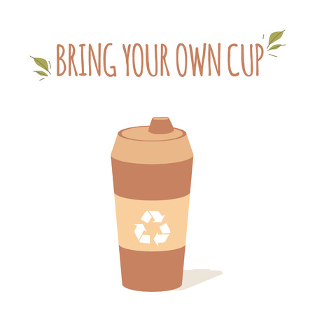 Reusable eco coffee mug for drinks in a cafe in a flat style with text Bring your own cup, vector illustration.