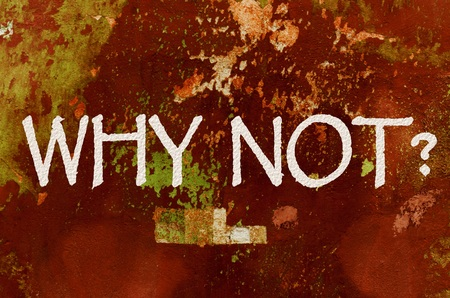 why not: Text why not with white letters over old painted wall