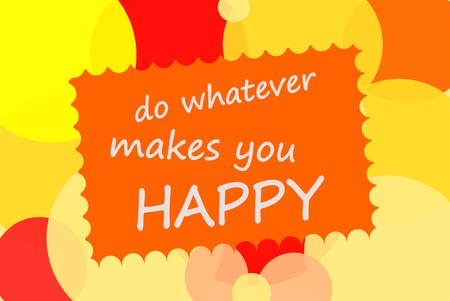 whatever: Do whatever makes you happy motivational message Stock Photo