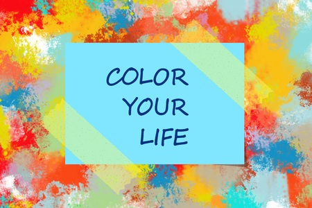 painted background: Color your life written over colorful painted background