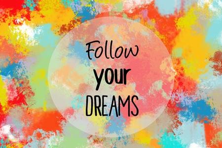 カラフルな塗装の背景であなたの夢のやる気を起こさせるメッセージに従ってください。