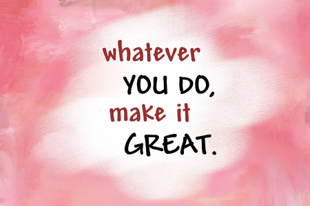 whatever: Whatever you do, make it great motivational message