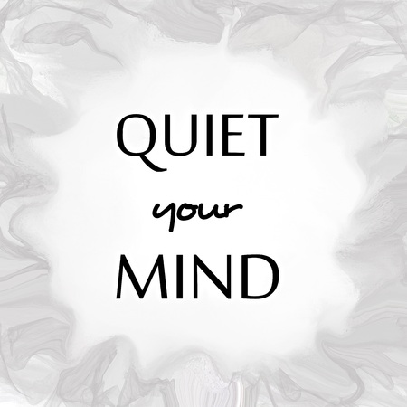 mind body soul: Quiet your mind message written over grey background