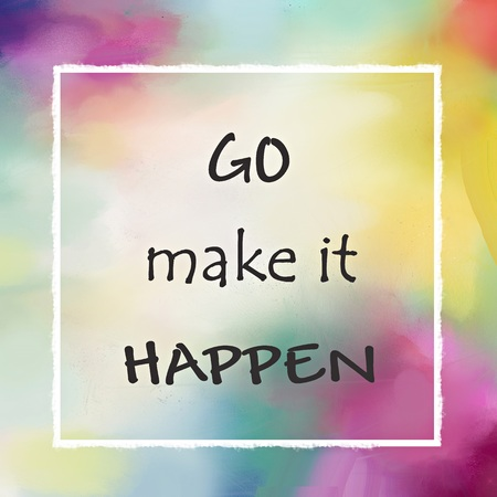 Go make it happen message written over abstract painted background