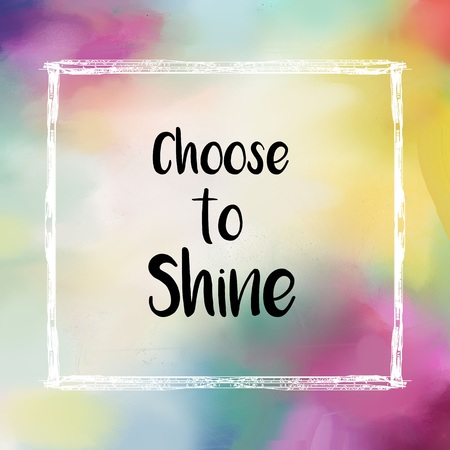 shine: Choose to shine message over colorful background