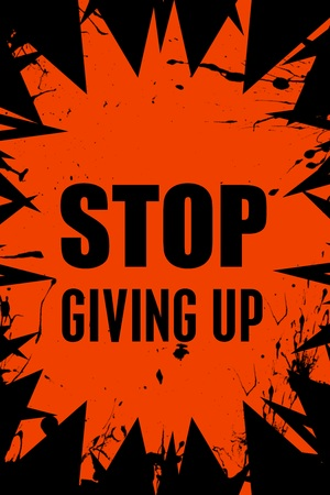 not give: Stop giving up slogan on black and orange abstract background