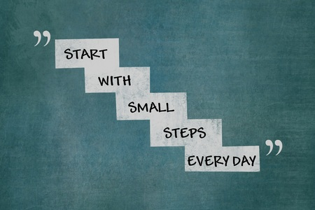 every day: Start with small steps every day motivational message on white stairs