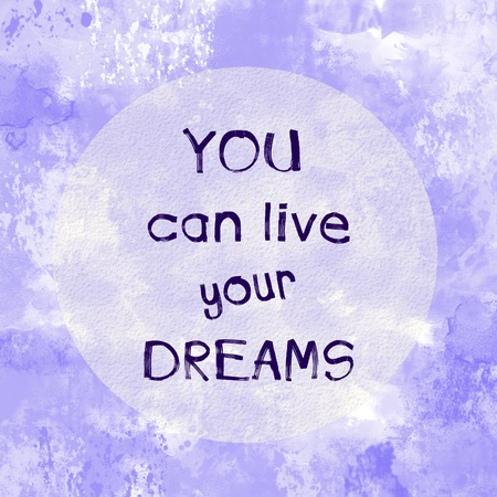 encouragements: You can live your dreams motivational message over painted background