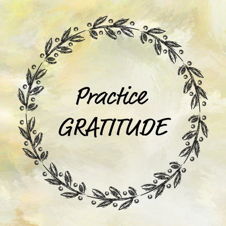 gratitude: Practice gratitude message on painted background with round frame