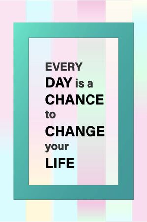 every day: Every day is a chance to change your life motivational message