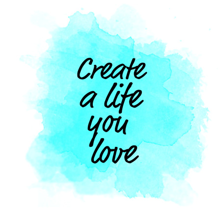 Create a life you love motivational message on blue watercolor splash
