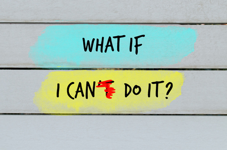 what if: What if I can do it motivational question on wooden painted background