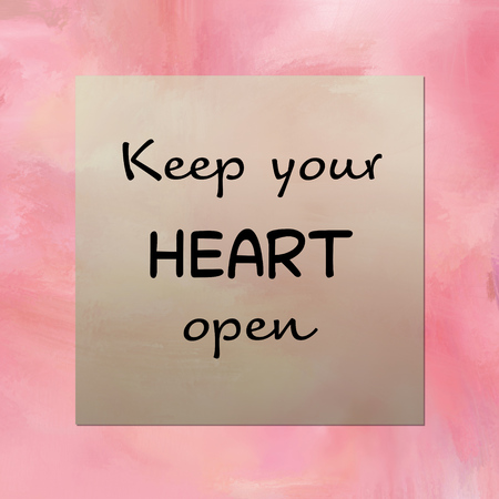 open your heart: Inspirational message Keep your heart open on pink background