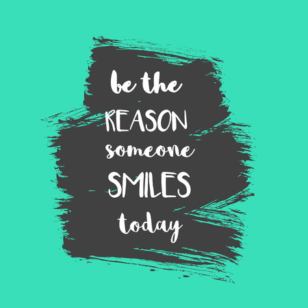 reason: Be the reason someone smiles today positive message on brush painted background