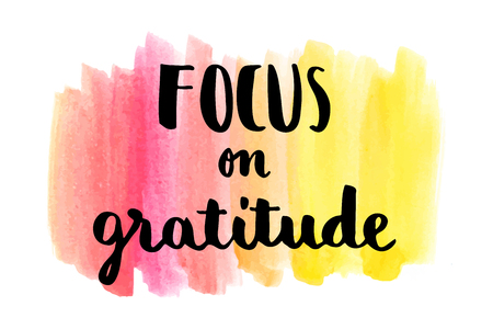 gratitude: Focus on gratitude inspirational hand lettering message on watercolor background