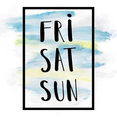 saturday: Friday, Saturday, Sunday happy weekend concept with hand lettering