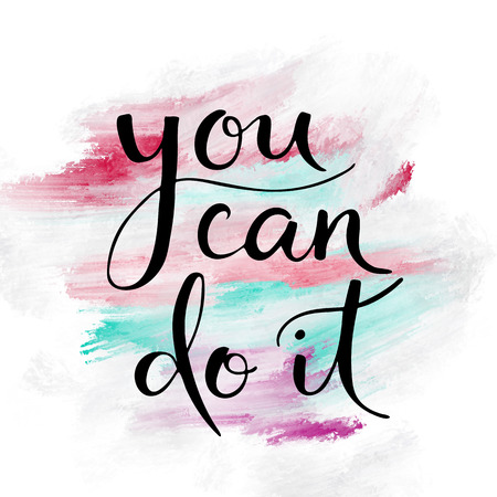 You can do it motivational hand lettering message on painted background