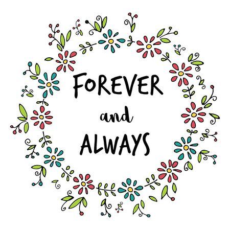 always: Hand drawn wreath of flowers with Forever and always inspirational message