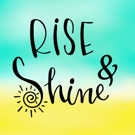 positive energy: Rise and shine inspirational hand lettering message