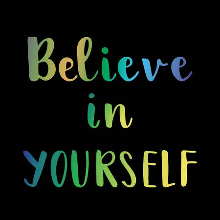 believe: Believe in yourself inspirational colorful message on black background Illustration