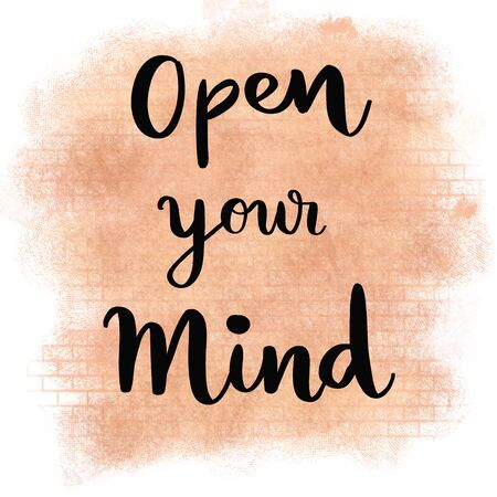 Open your mind hand lettering message on abstract brown background