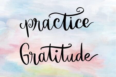 Practice gratitude handwritten message over pastel colored background