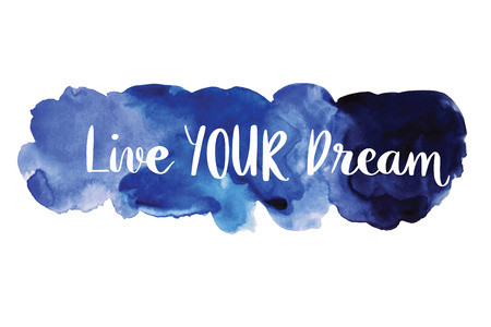 Live your dream handwriting message over blue watercolor stain