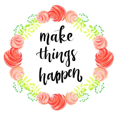 Make things happen motivational message in wreath of flowers Stok Fotoğraf - 88318622