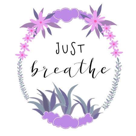 Just breath hand lettering message in purple wreath of flowers