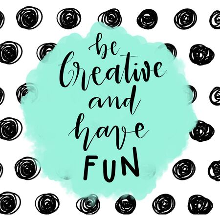 Be creative and have fun hand lettering inspirational message