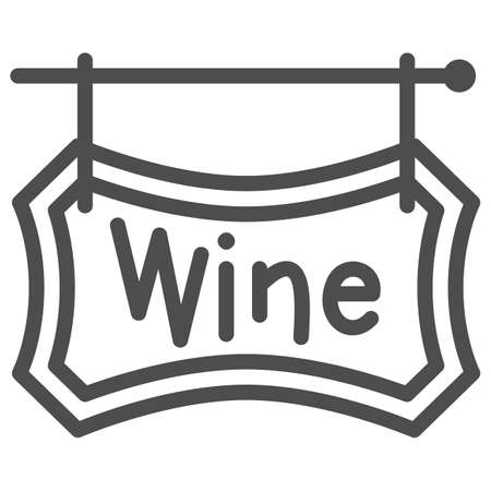 Wooden signboard with text Wine line icon, Wine festival concept, hanging wine board sign on white background, Winery street banner icon in outline style for mobile. Vector graphics. Vettoriali