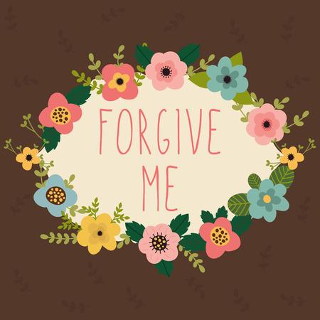 perdonar: Perd�name tarjeta. Brillante marco floral en fondo marr�n. Ilustraci�n vectorial