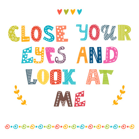 close your eyes: Close your eyes and look at me. Cute postcard. Inspirational quote. Vector illustration Illustration
