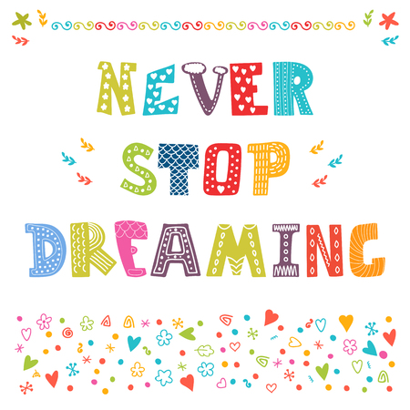 Never stop dreaming. Cute design for greeting card or invitation. Motivation poster. Vector illustration